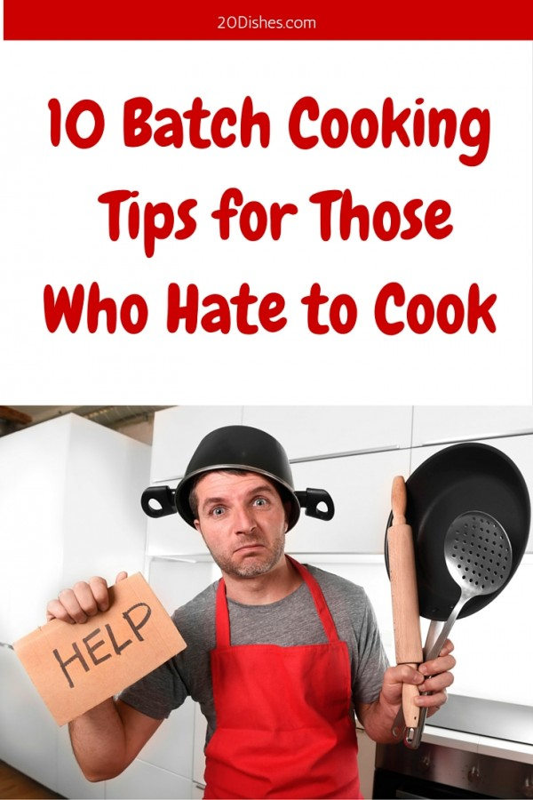 10 Batch Cooking Tips for Those Who Hate to Cook // 20Dishes.com