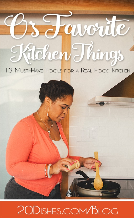 O's Favorite (Kitchen) Things :: 13 Must Have Tools for a Real Food Kitchen // 20dishes.com