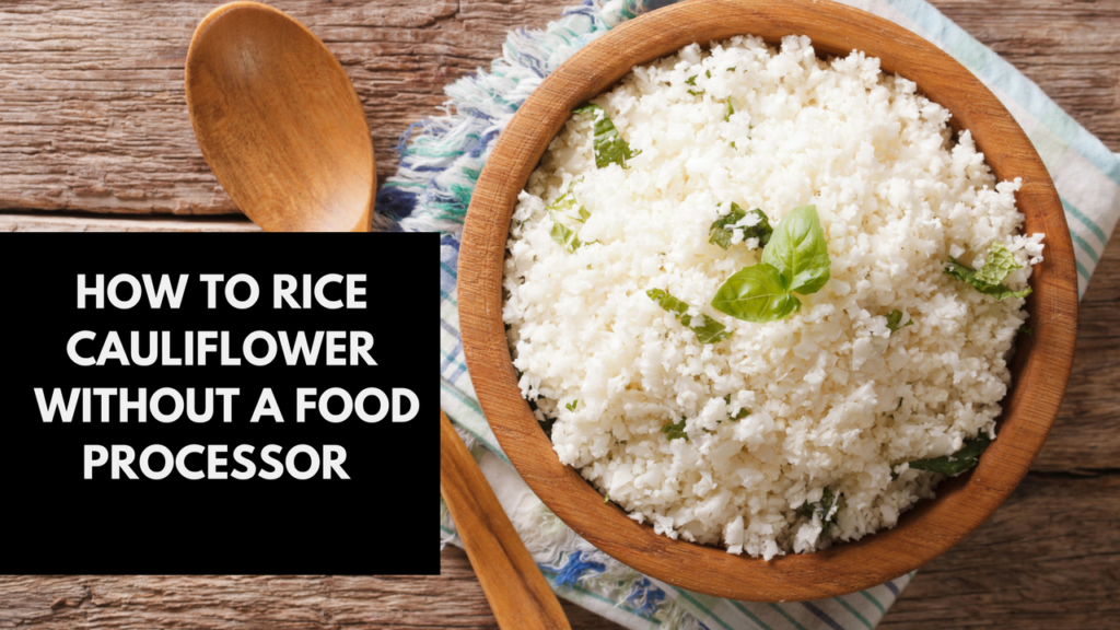 HOW TO RICE CAULIFLOWER WITHOUT A FOOD PROCESSOR